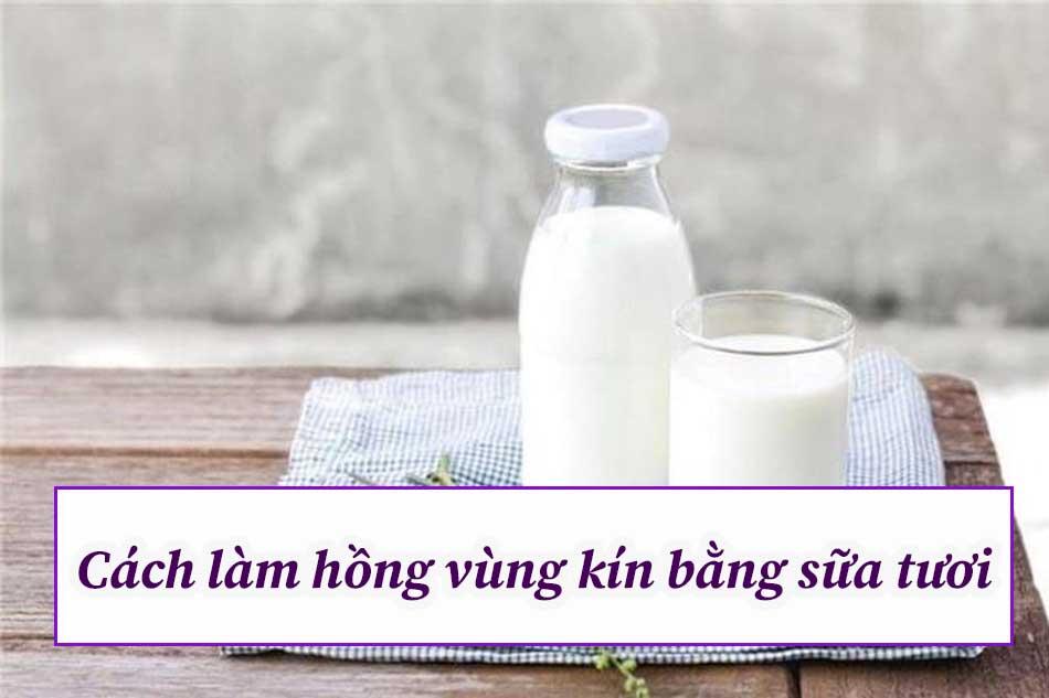 Cách làm hồng vùng kín bằng sữa tươi